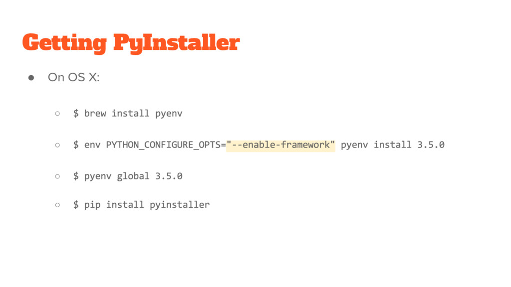 Getting PyInstaller ● On OS X: ○ ○ ○ ○