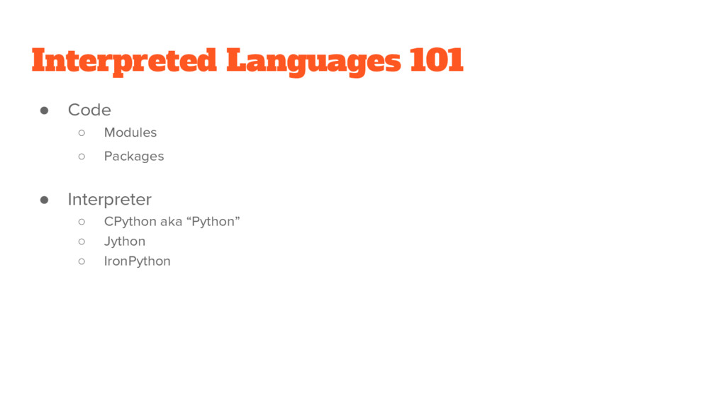 Interpreted Languages 101 ● Code ○ Modules ○ Pa...