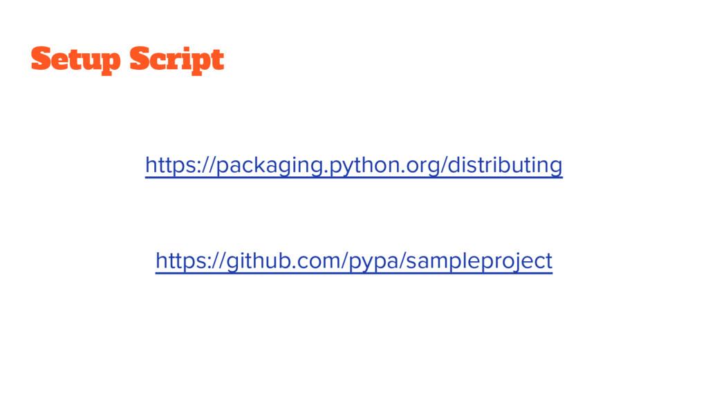 Setup Script https://packaging.python.org/distr...