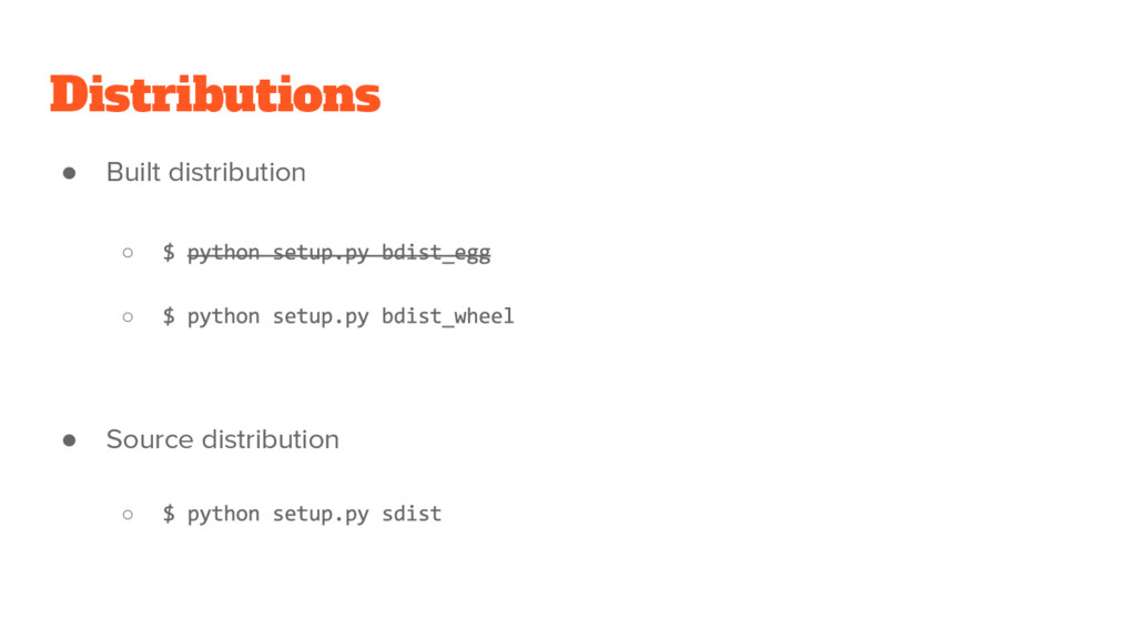 Distributions ● Built distribution ○ ○ ● Source...