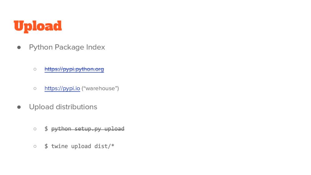 Upload ● Python Package Index ○ https://pypi.py...