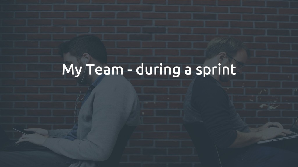 My Team - during a sprint