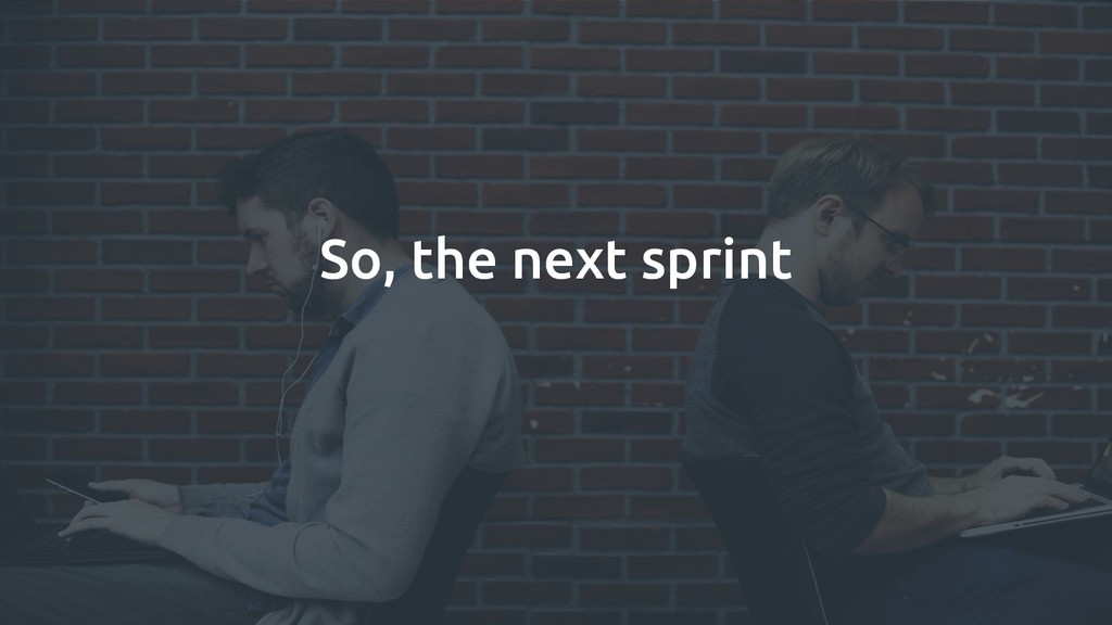 So, the next sprint