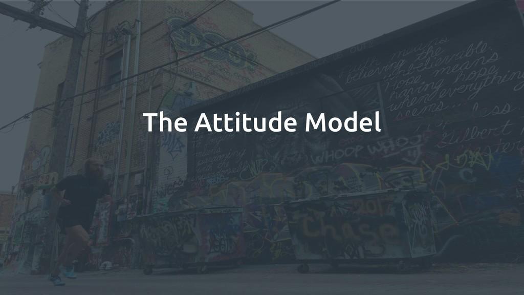 The Attitude Model