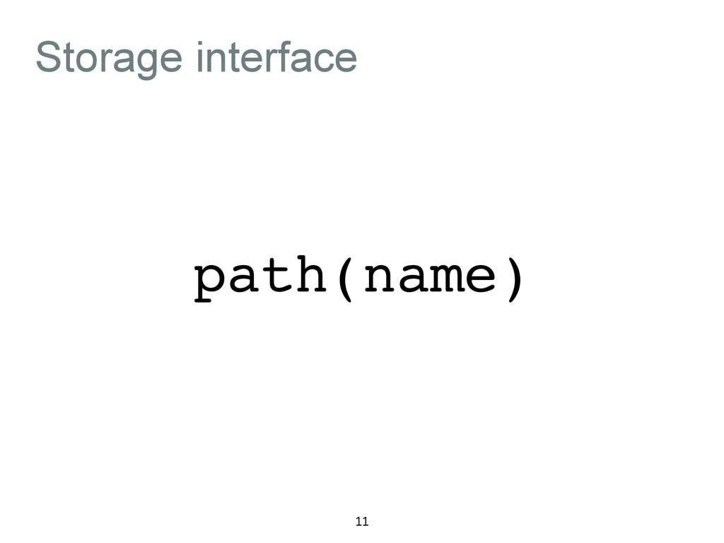 Storage interface 11 path(name)