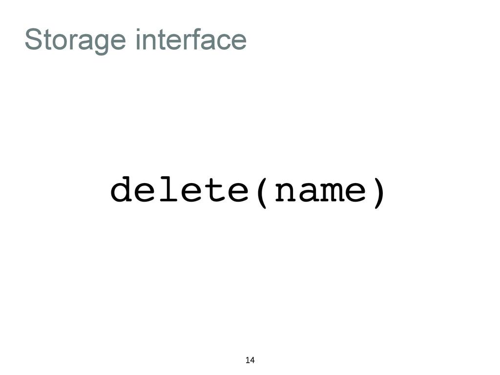 Storage interface 14 delete(name)