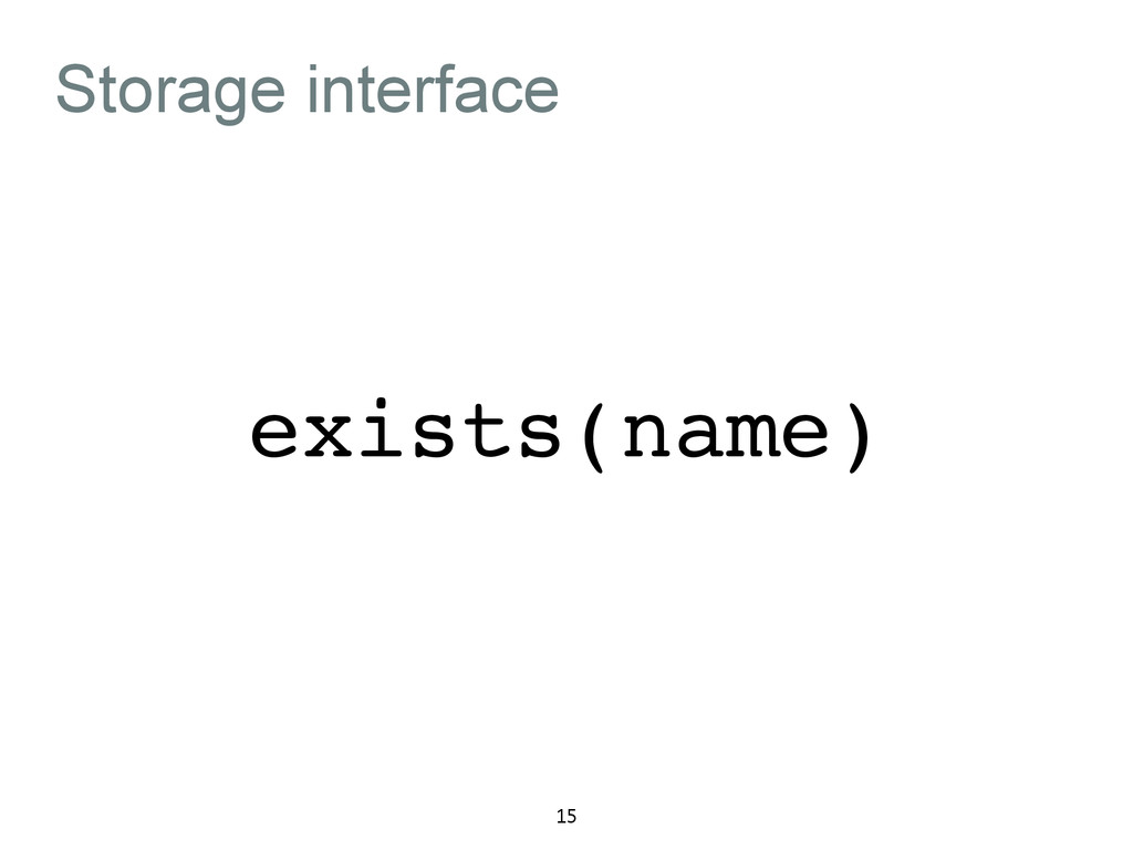 Storage interface 15 exists(name)