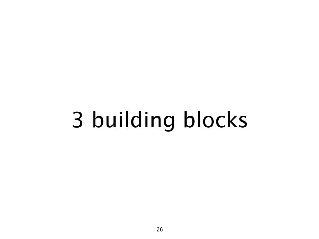 3 building blocks 26
