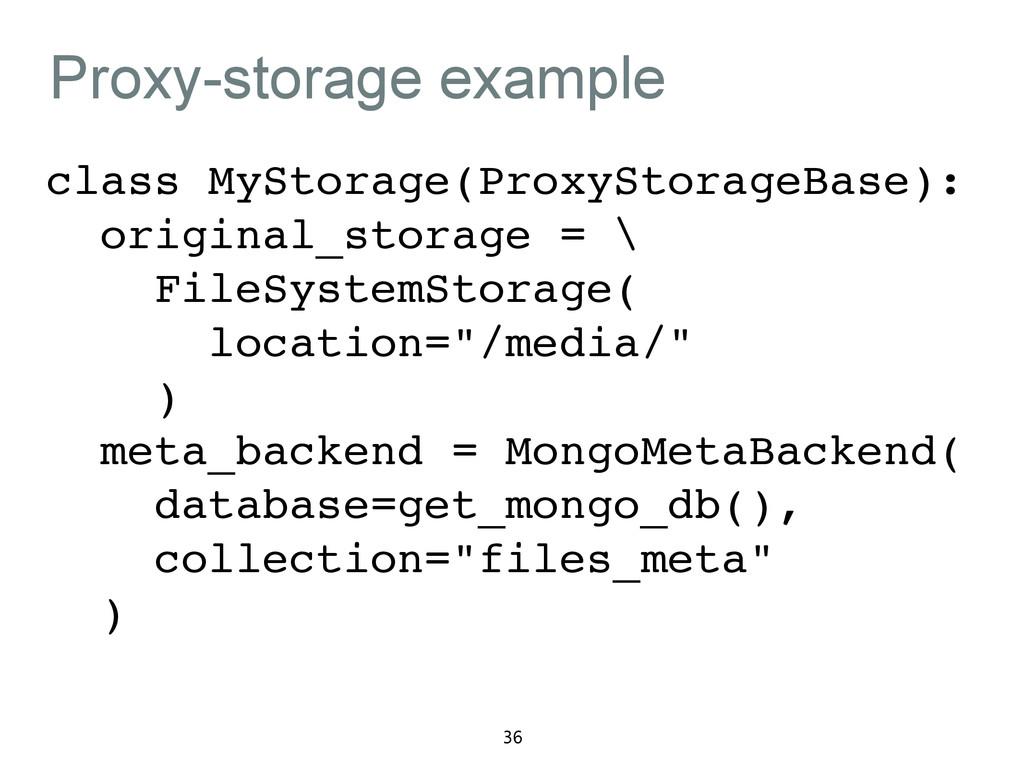Proxy-storage example class MyStorage(ProxyStor...