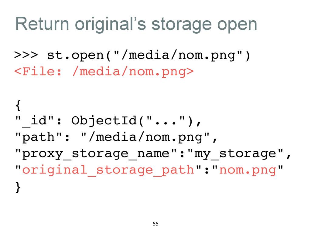 "Return original's storage open >>> st.open(""/me..."