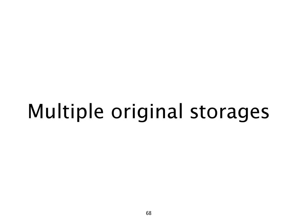 Multiple original storages 68