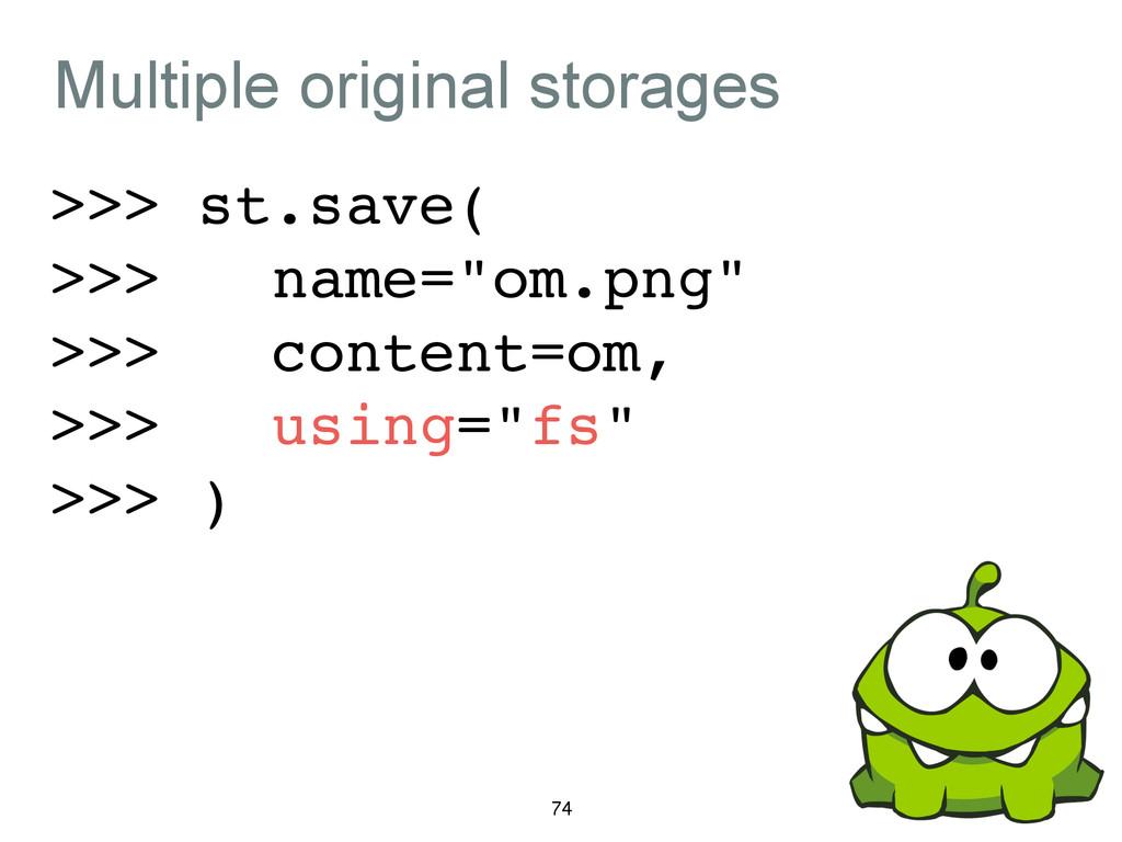 Multiple original storages >>> st.save(! >>> na...