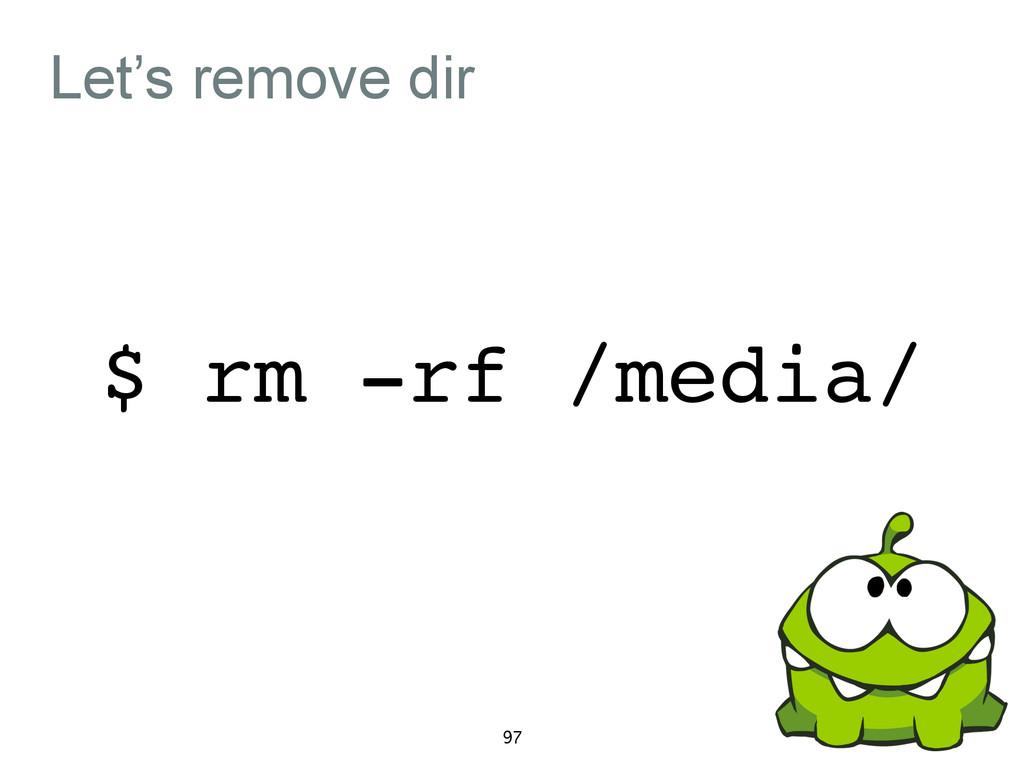 Let's remove dir $ rm -rf /media/ 97