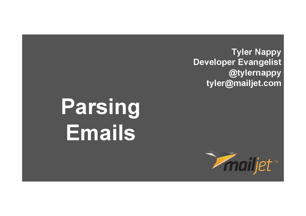 Parsing Emails Tyler Nappy Developer Evangelist...