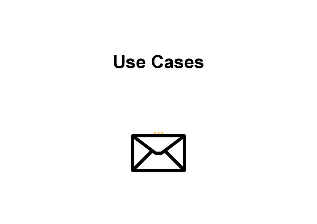 Use Cases ...