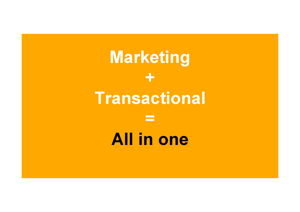 Marketing + Transactional = All in one