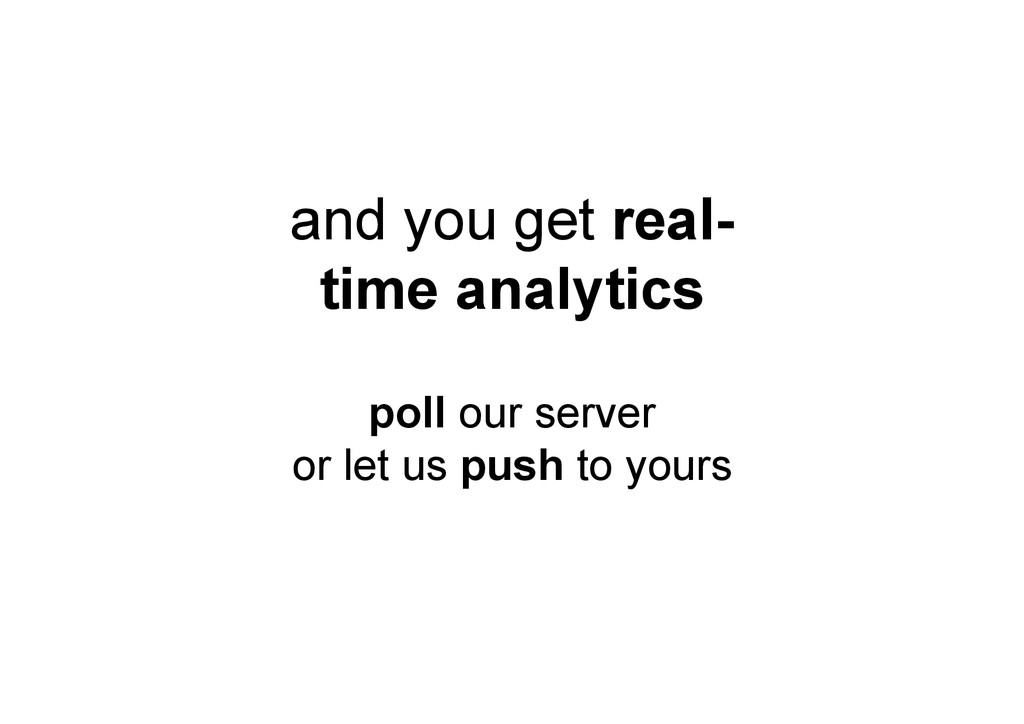 and you get real- time analytics poll our serve...