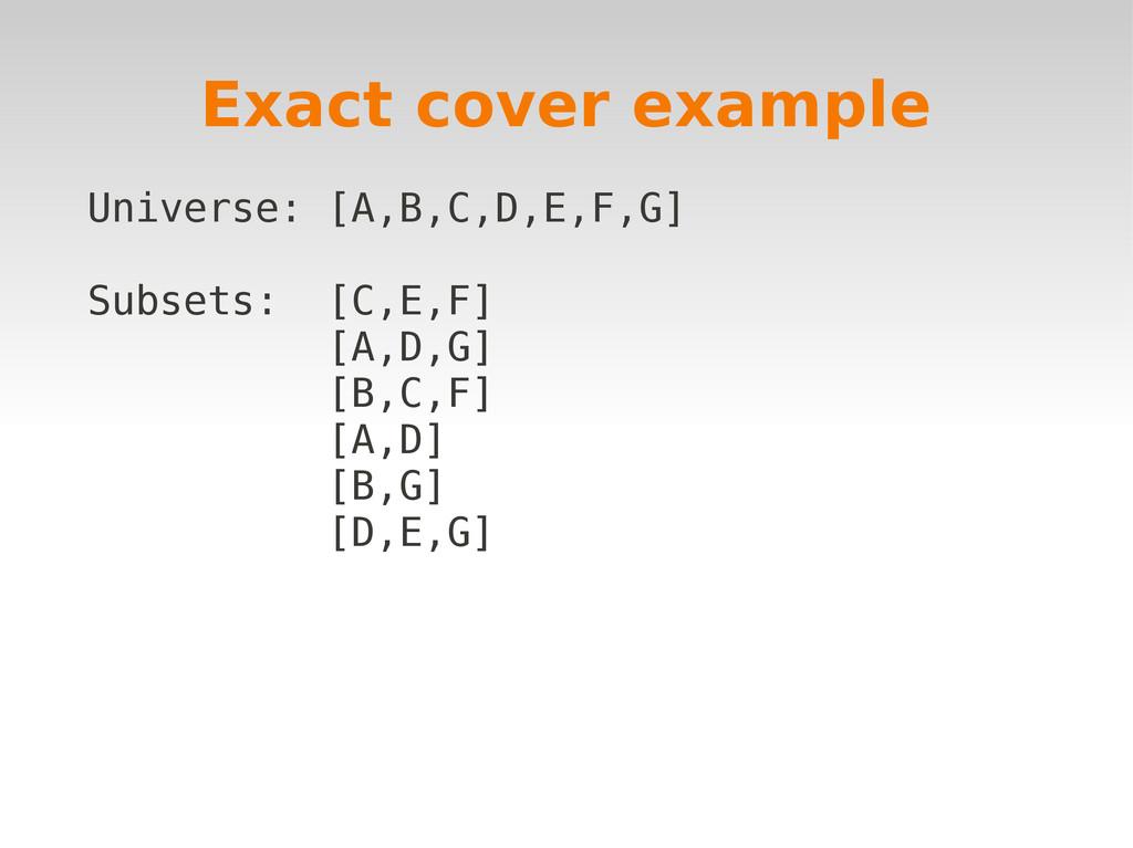 Exact cover example Universe: [A,B,C,D,E,F,G] S...