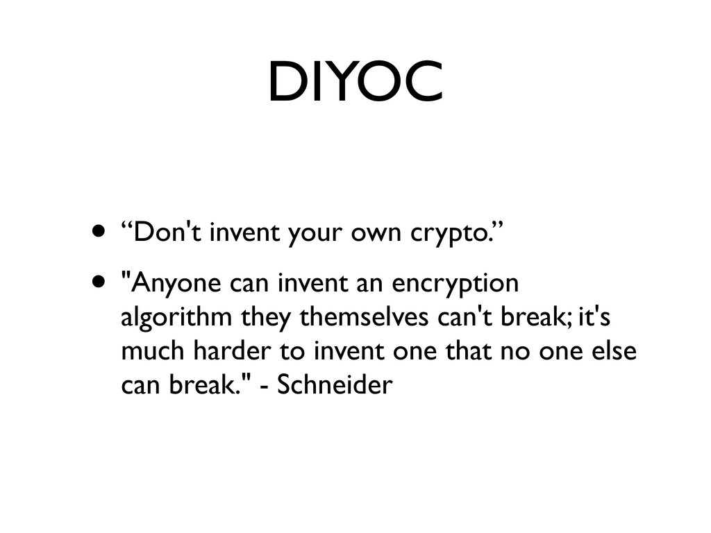 "DIYOC • ""Don't invent your own crypto."" • ""Anyo..."