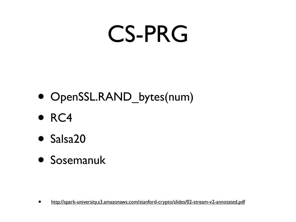 CS-PRG • OpenSSL.RAND_bytes(num) • RC4 • Salsa2...