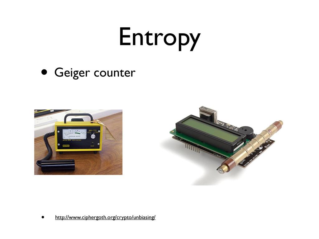Entropy • Geiger counter • http://www.ciphergot...