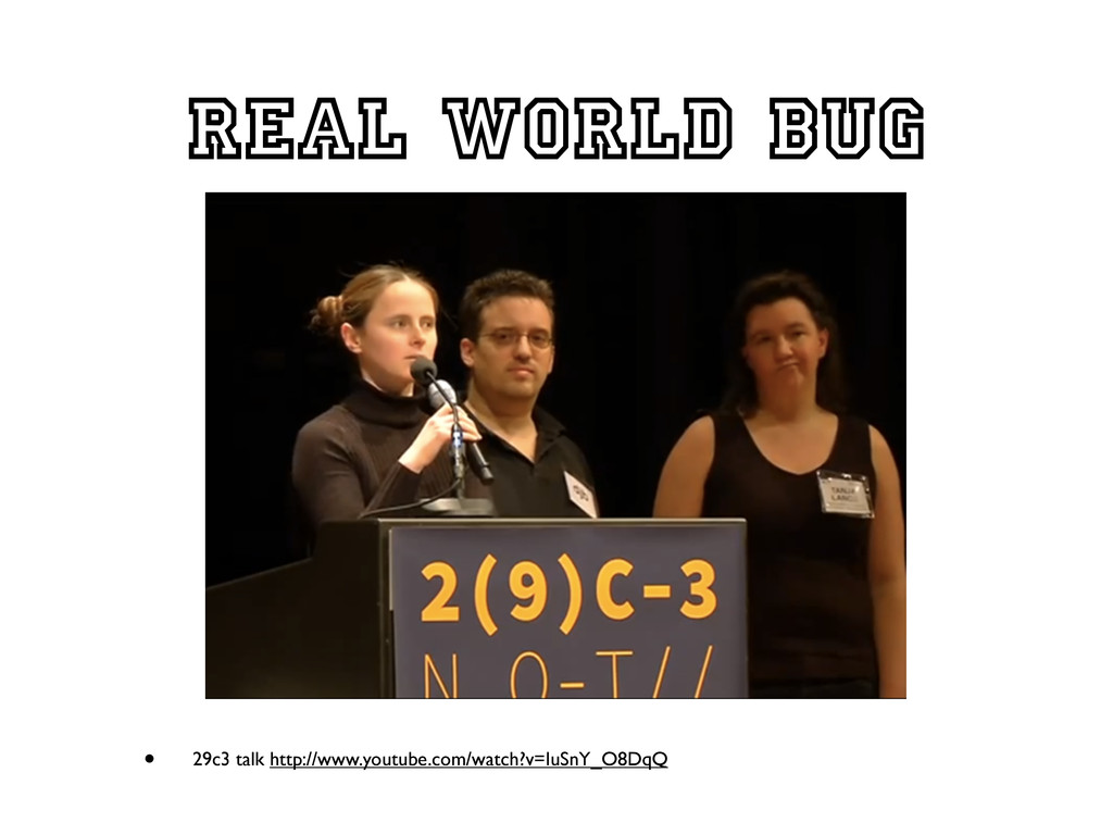 Real world bug • 29c3 talk http://www.youtube.c...