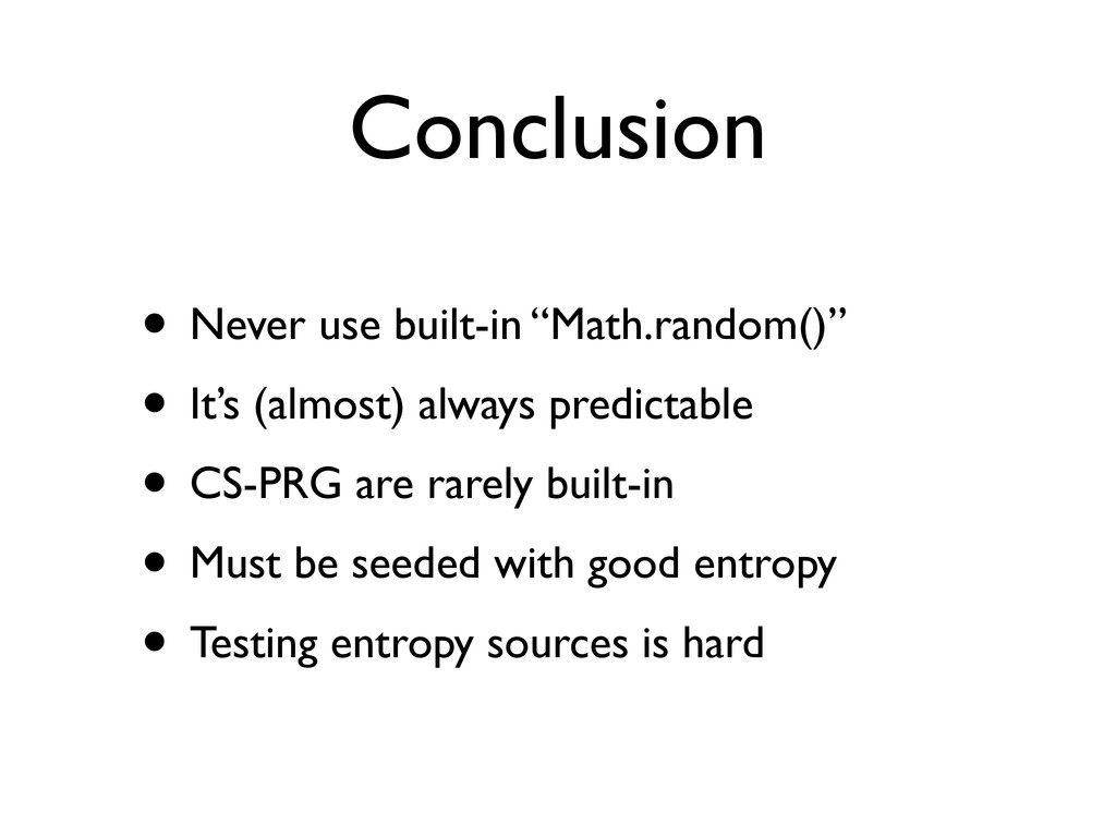 "Conclusion • Never use built-in ""Math.random()""..."