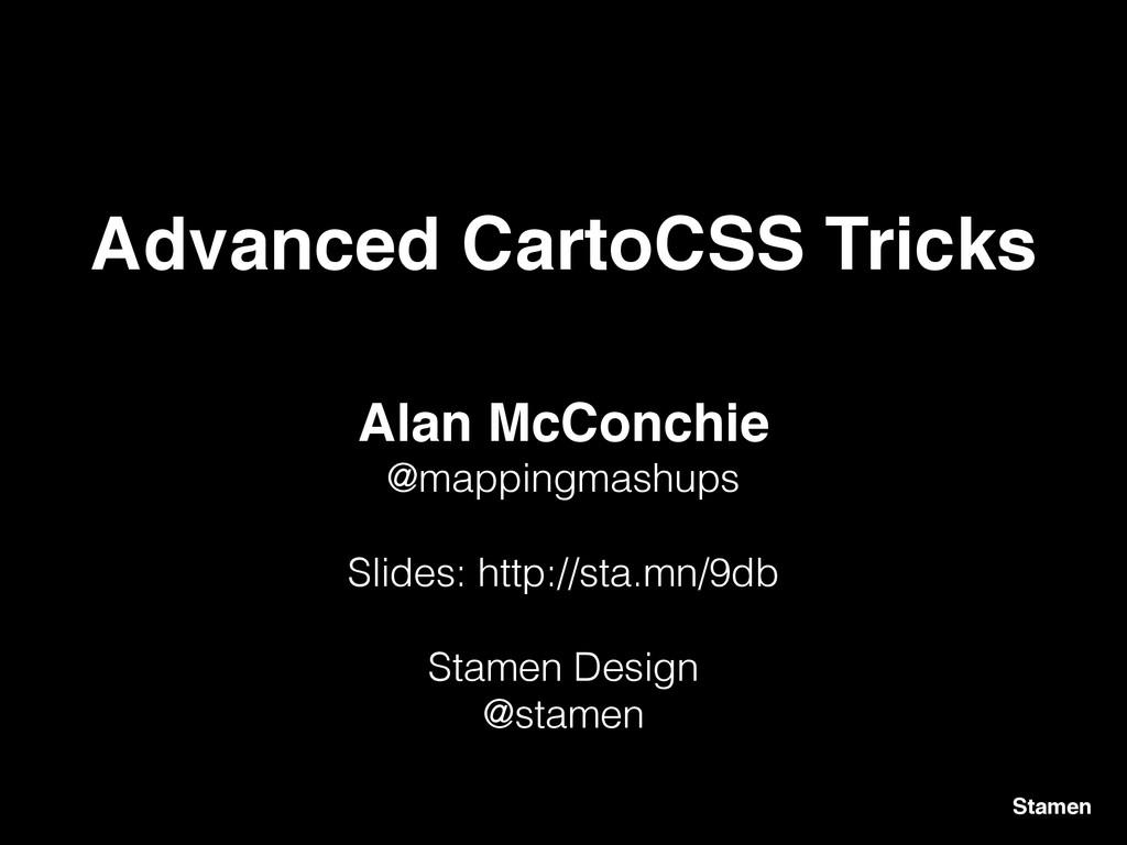 Advanced CartoCSS Tricks Stamen Alan McConchie!...