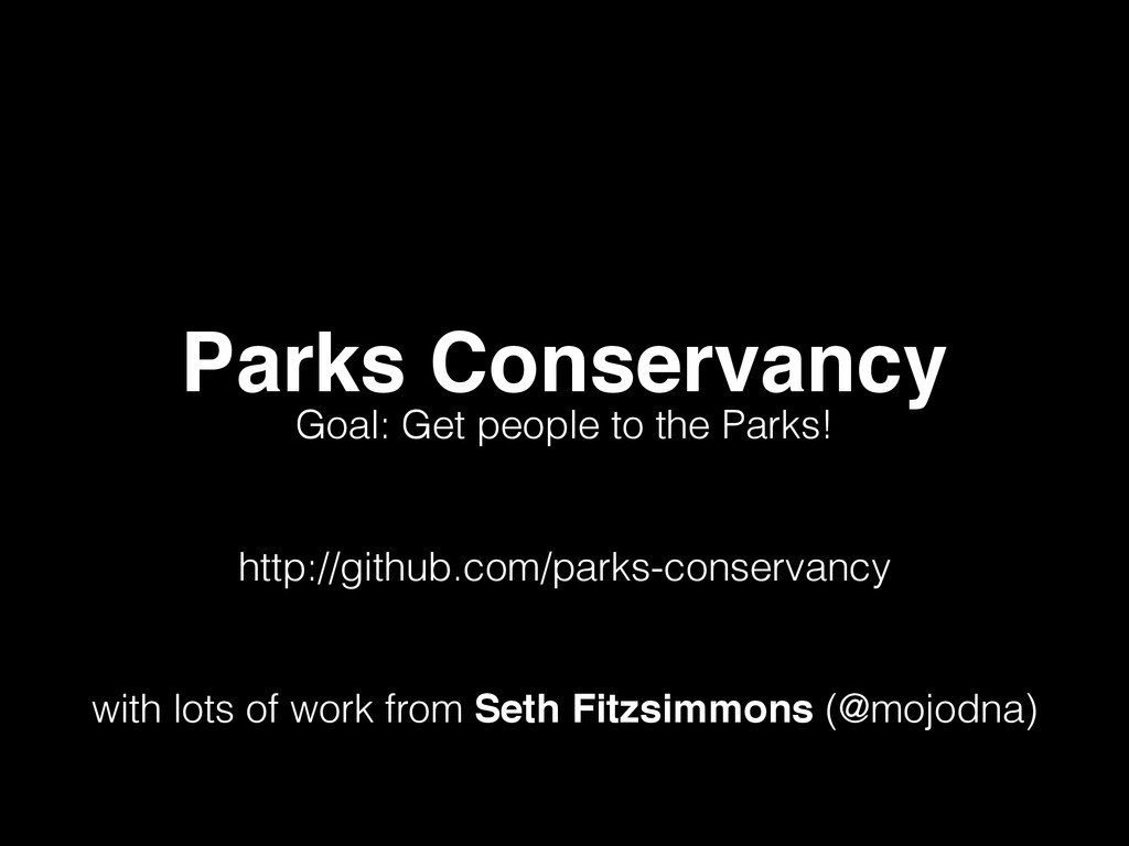 Parks Conservancy Goal: Get people to the Parks...