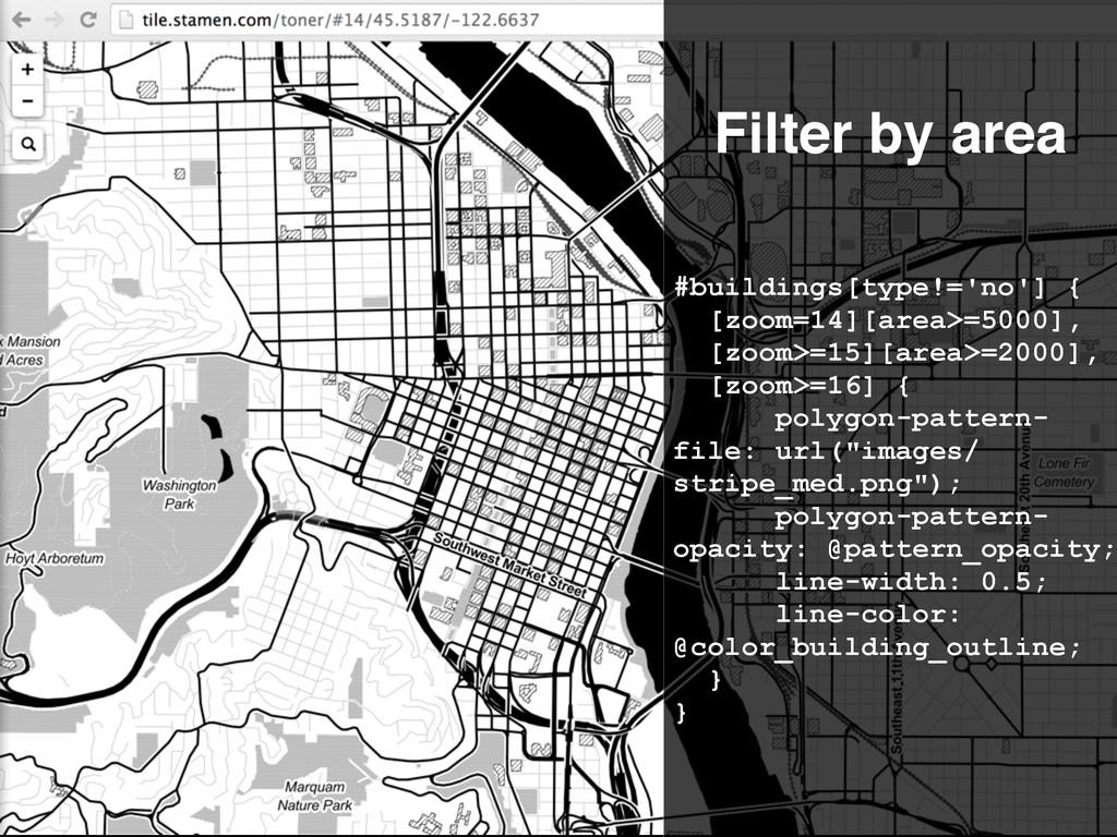 #buildings[type!='no'] { [zoom=14][area>=5000],...