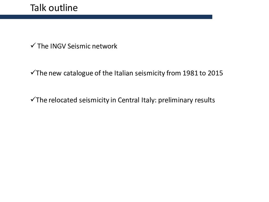 Talk outline  The INGV Seismic network The ne...