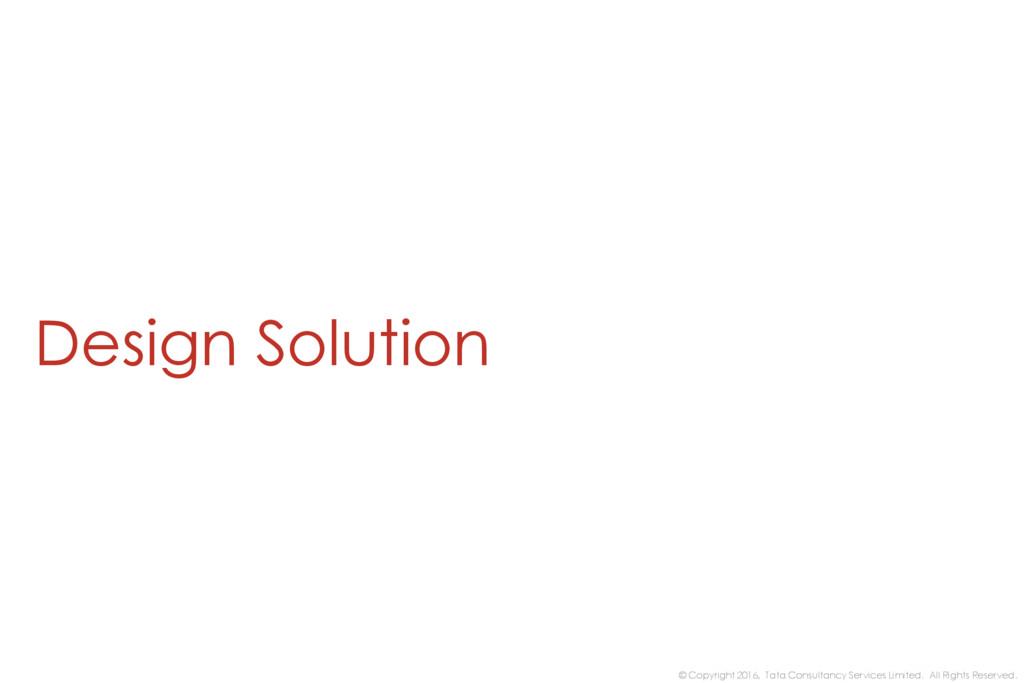 Design Solution © Copyright 2016, Tata Consulta...