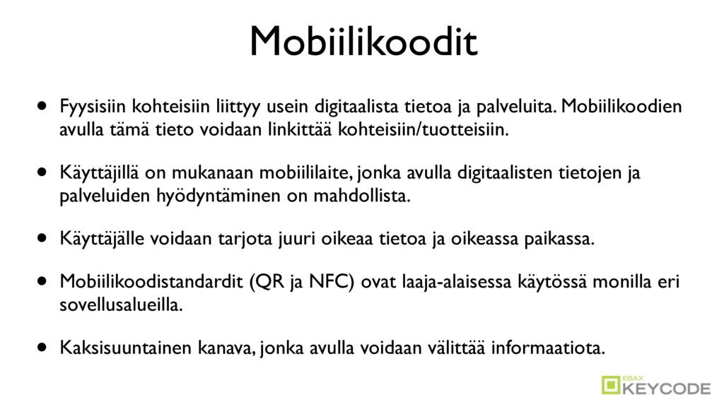 Mobiilikoodit • Fyysisiin kohteisiin liittyy us...