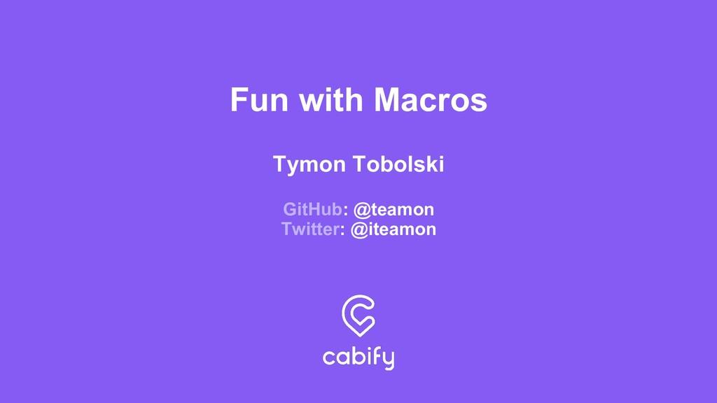 Fun with Macros Tymon Tobolski GitHub: @teamon ...