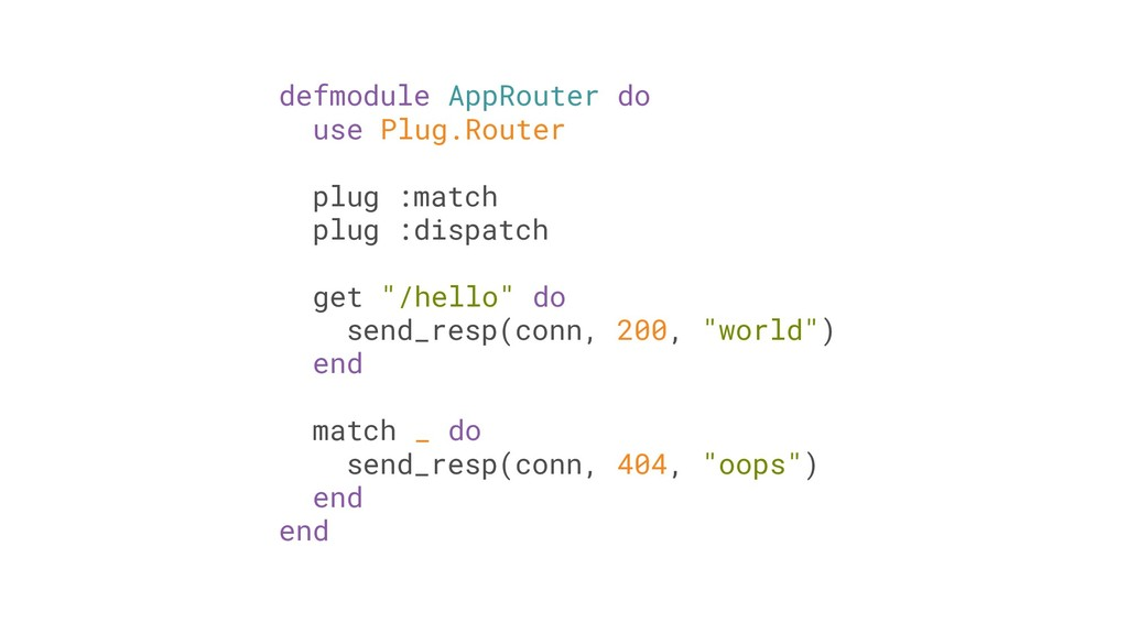 defmodule AppRouter do use Plug.Router plug :ma...