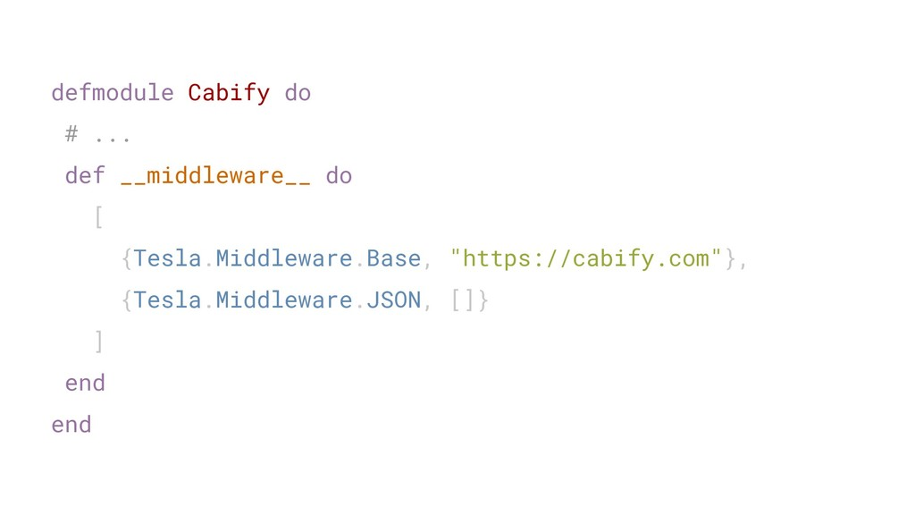 defmodule Cabify do # ... def __middleware__ do...