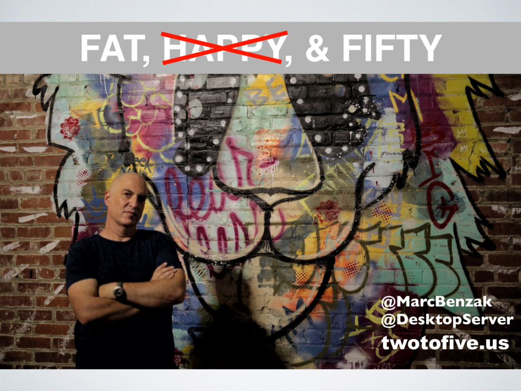 FAT, HAPPY, & FIFTY @MarcBenzak