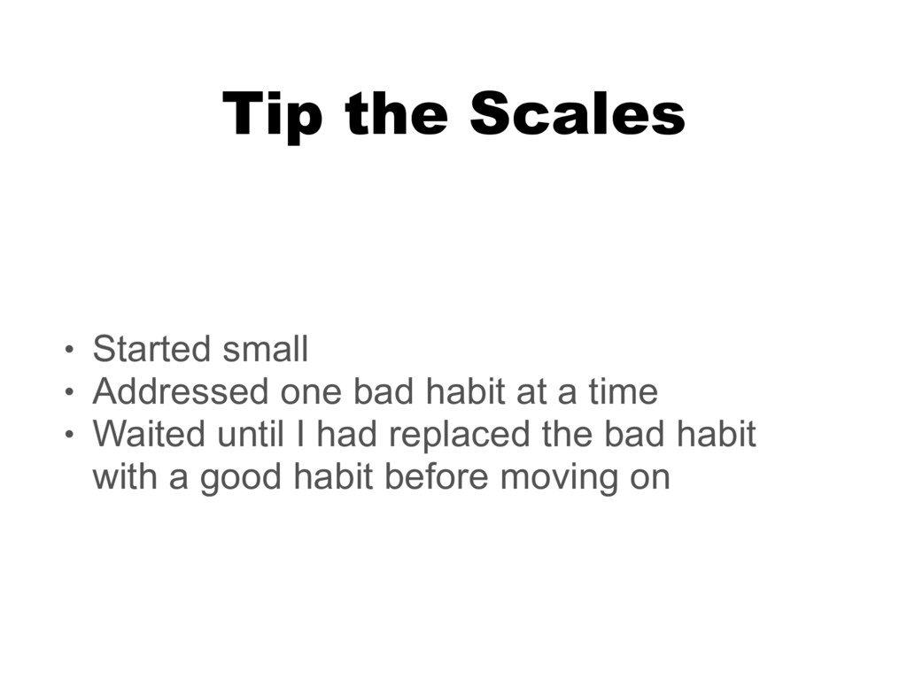 Tip the Scales • Started small • Addressed one ...