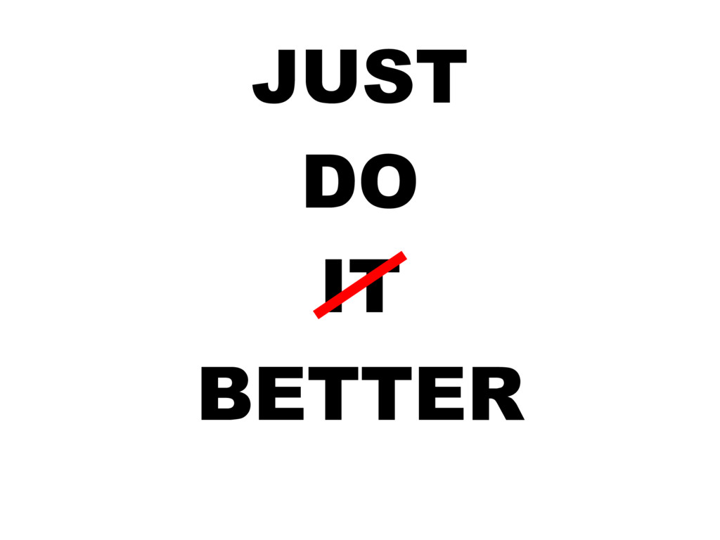 JUST DO IT BETTER