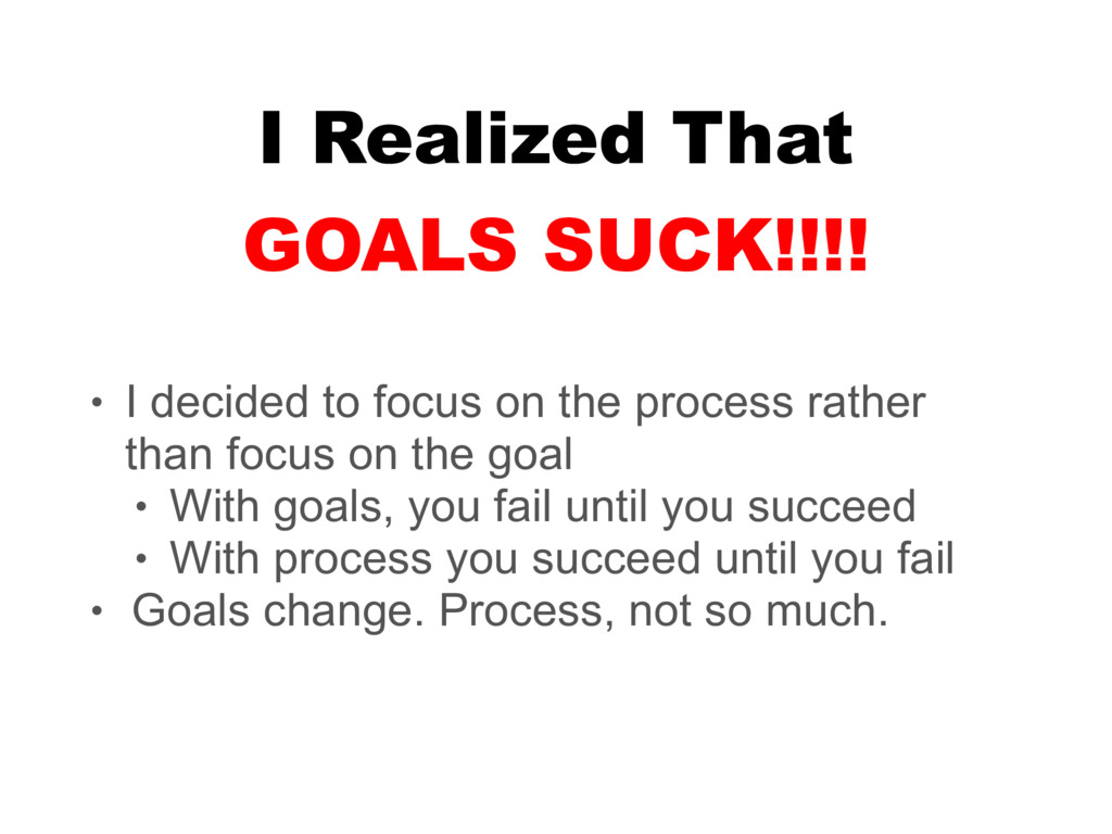 I Realized That • I decided to focus on the pro...