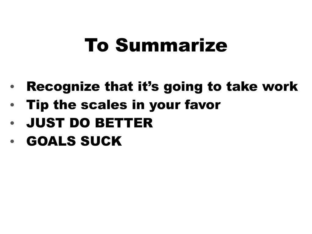 To Summarize • Recognize that it's going to tak...