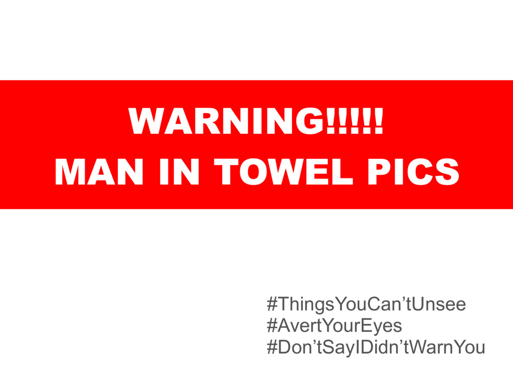 WARNING!!!!! MAN IN TOWEL PICS #ThingsYouCan'tU...