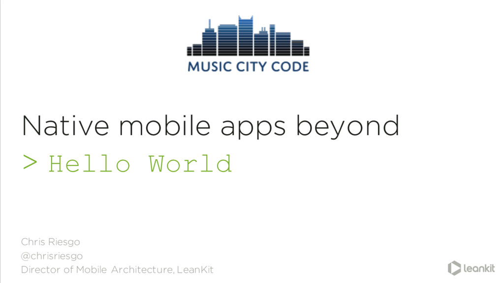 Native mobile apps beyond > Hello World Chris R...
