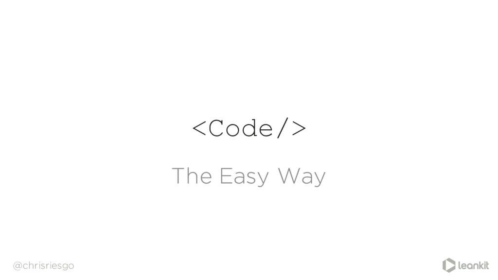 <Code/> The Easy Way @chrisriesgo