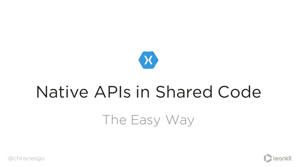 The Easy Way @chrisriesgo Native APIs in Shared...