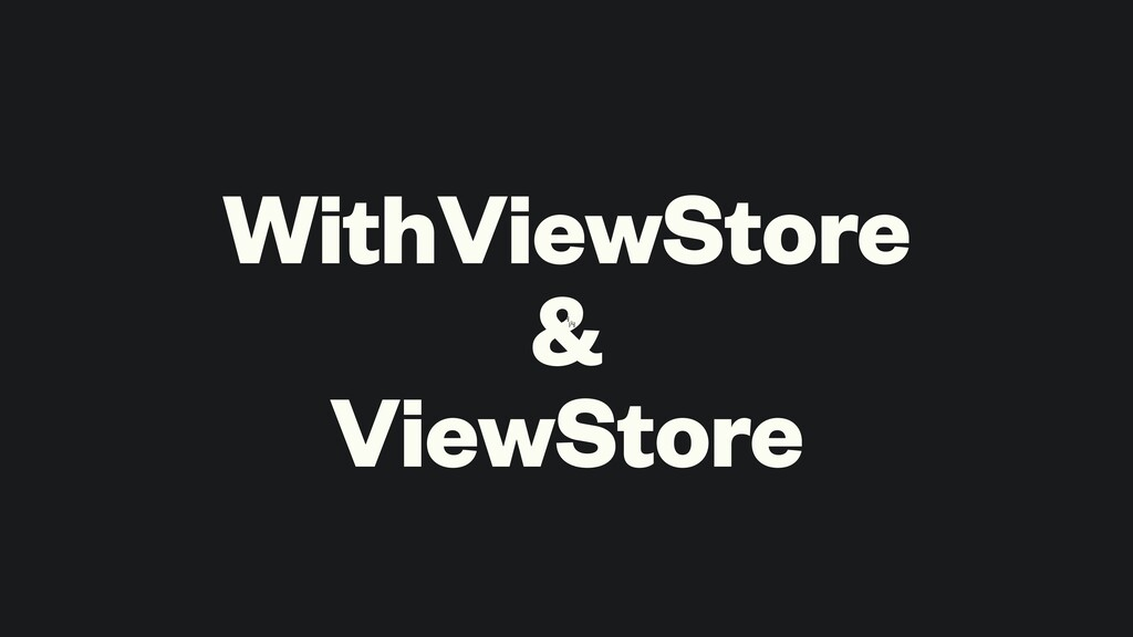 WithViewStore & ViewStore 㚎 㚎