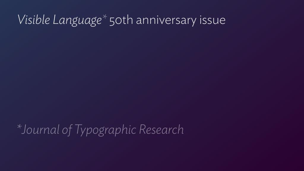 Visible Language* 50th anniversary issue *Journ...