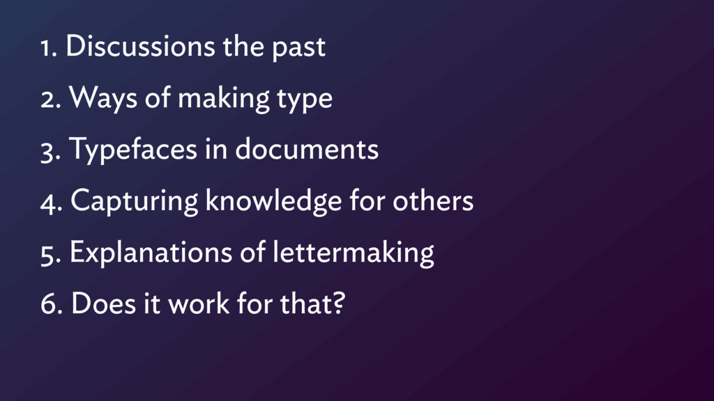 1. Discussions the past 2. Ways of making type ...