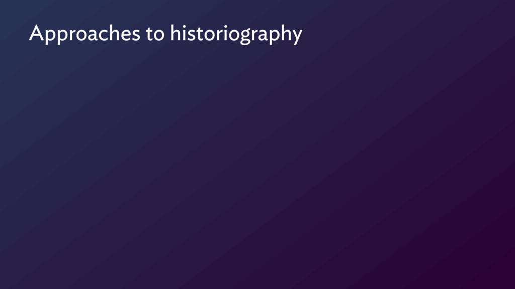 Approaches to historiography