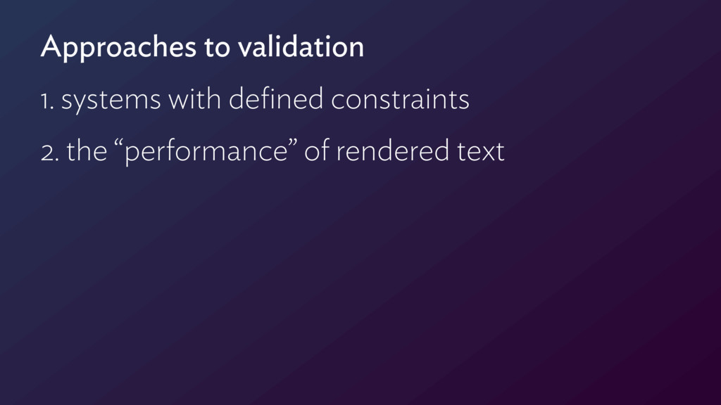 Approaches to validation 1. systems with defined...